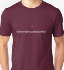 """When did you decide this?"" Unisex T-Shirt"