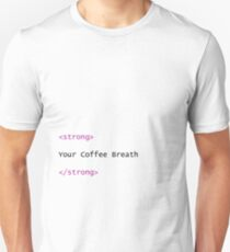 HTML: Your Coffee Breath is Strong T-Shirt