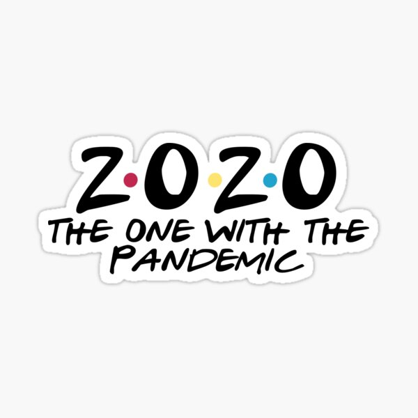 2020 the one with the pandemic Sticker