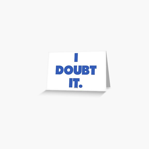 I doubt it. Greeting Card