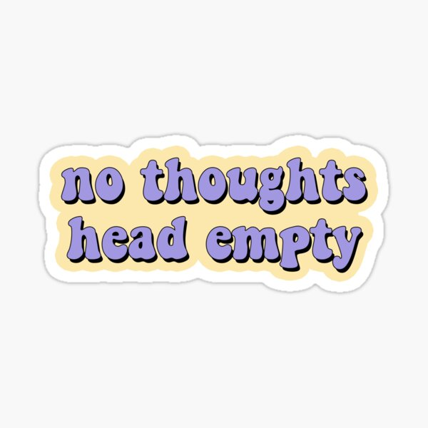 no thoughts head empty Sticker