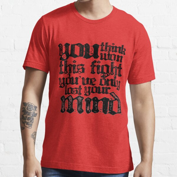 You Think You've Won This Fight... Essential T-Shirt