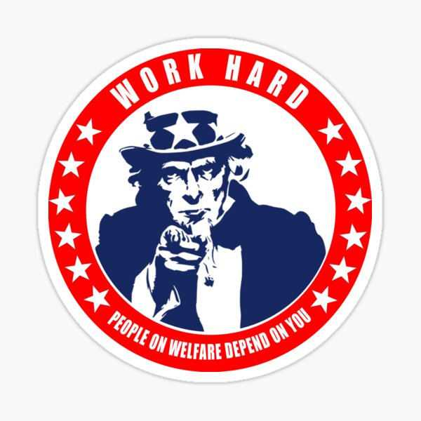 Work Hard - People on Welfare Depend on You Sticker