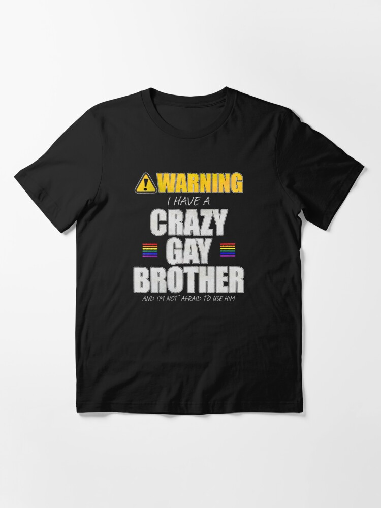 Alternate view of Warning I Have a Crazy Gay Brother Essential T-Shirt