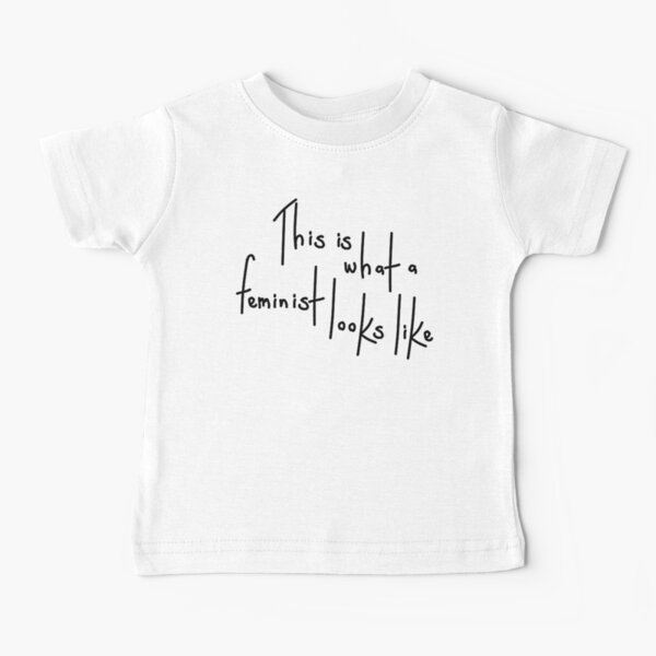 This is what a Feminist looks like Baby T-Shirt