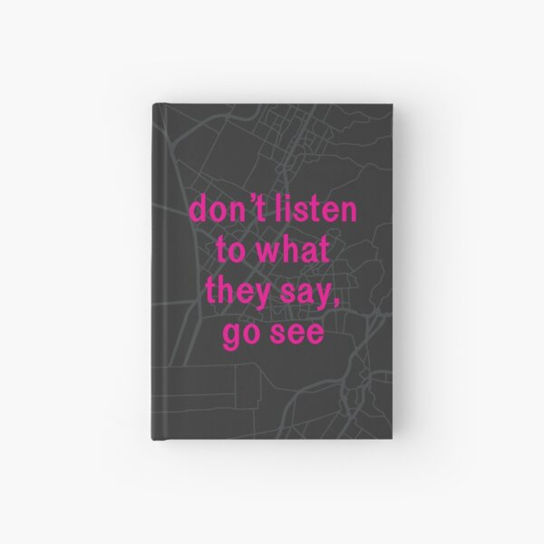 Don't Listen to What They Say, Go See Hardcover Journal