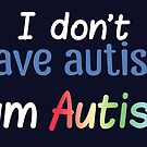 "I Don't ""Have"" Autism  (Bubbly) by Amythest Schaber"