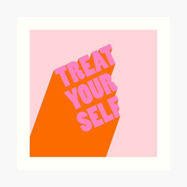 Treat Yourself! Art Print