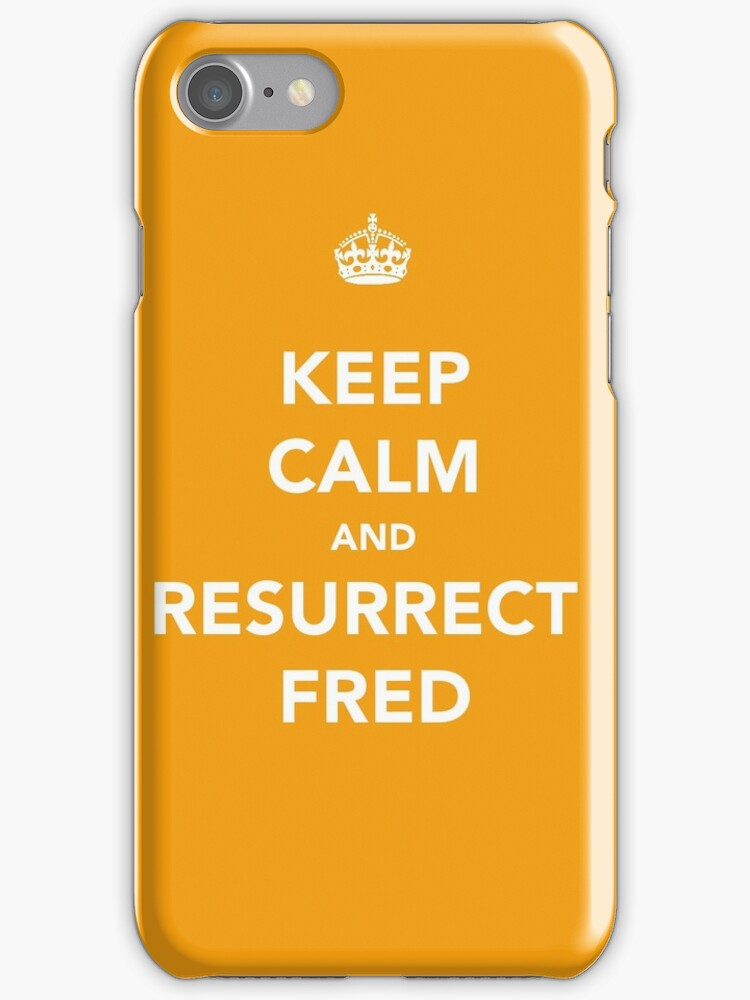Keep Calm and Resurrect Fred by Laura Killeen