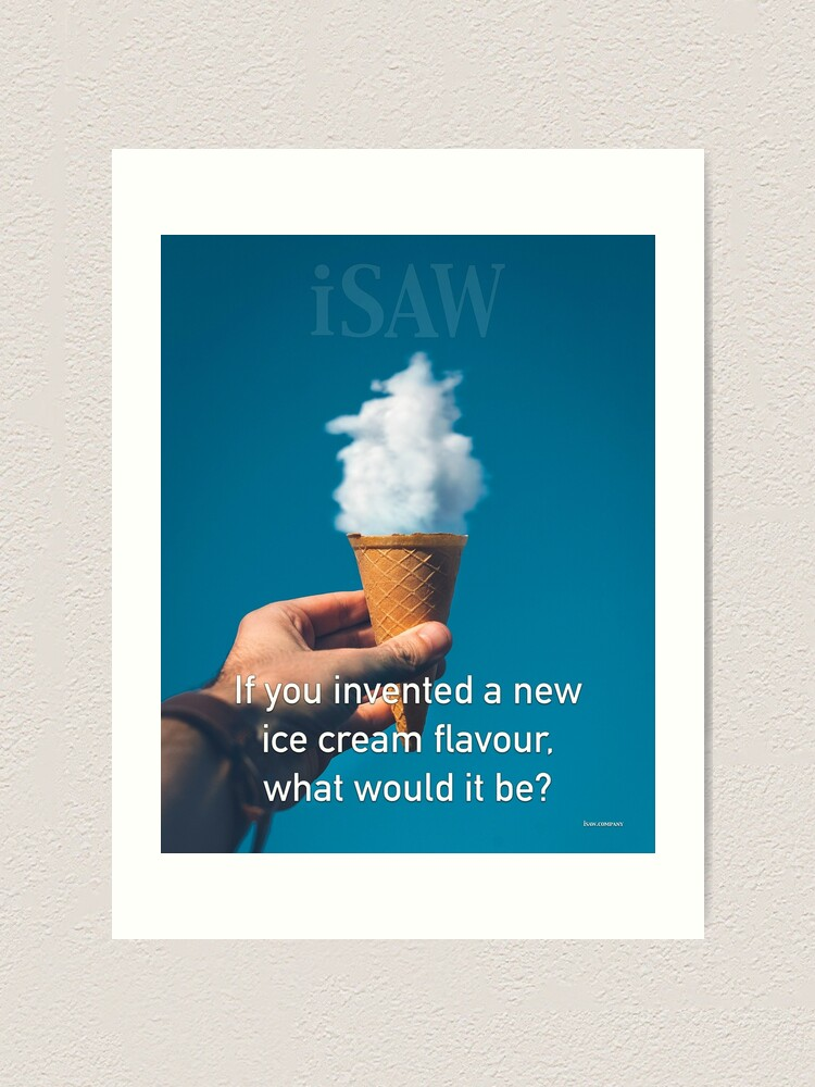Alternate view of If You Invented A New Ice Cream Flavour Art Print