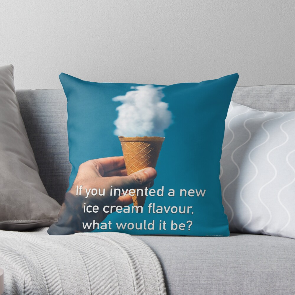 If You Invented A New Ice Cream Flavour Throw Pillow
