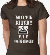 Move Bitch!! V.I.P Coming through! T-Shirt