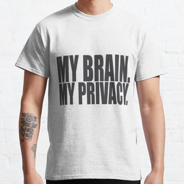 MY BRAIN. MY PRIVACY. Classic T-Shirt