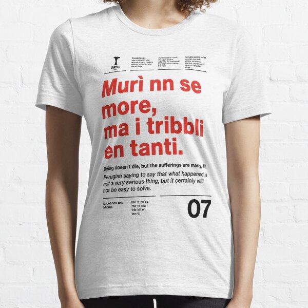Murì nn se more, ma i tribbli en tanti Essential T-Shirt