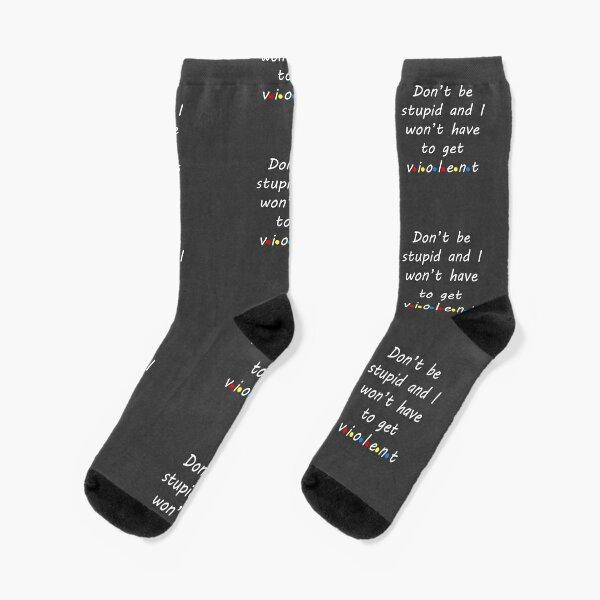 Don't Be Stupid Socks