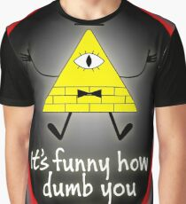 It's Funny How Dumb You Are Graphic T-Shirt