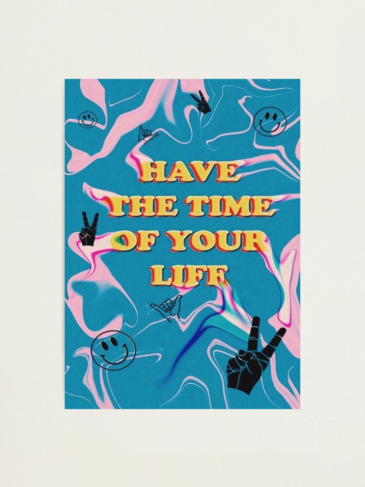 Alternate view of have the time of your life Photographic Print