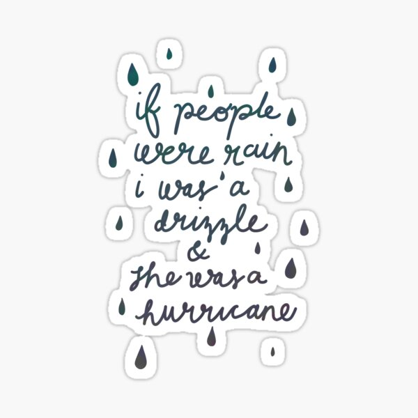 If people were rain I was a drizzle and she was a hurricane Sticker