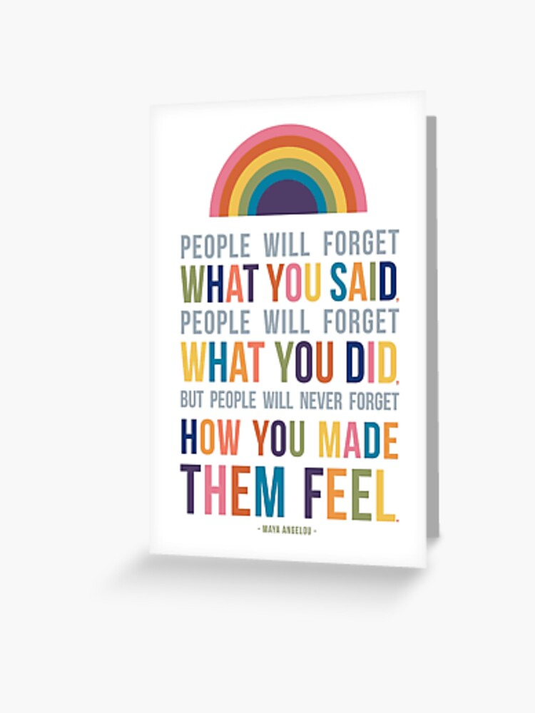 People Will Never Forget How You Made Them Feel Maya Angelou ...