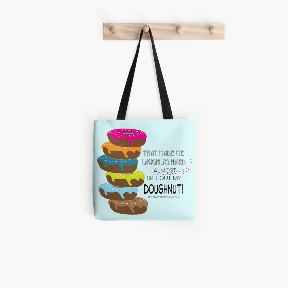 That made me laugh so hard I almost spit out my doughnut! Tote Bag
