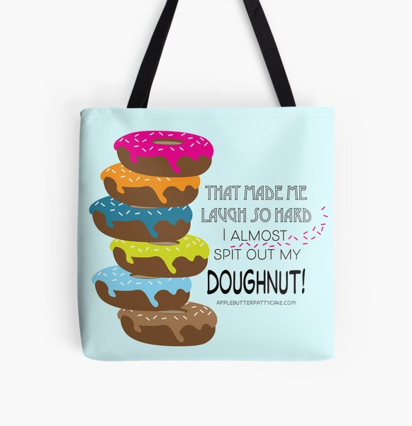 That made me laugh so hard I almost spit out my doughnut! All Over Print Tote Bag