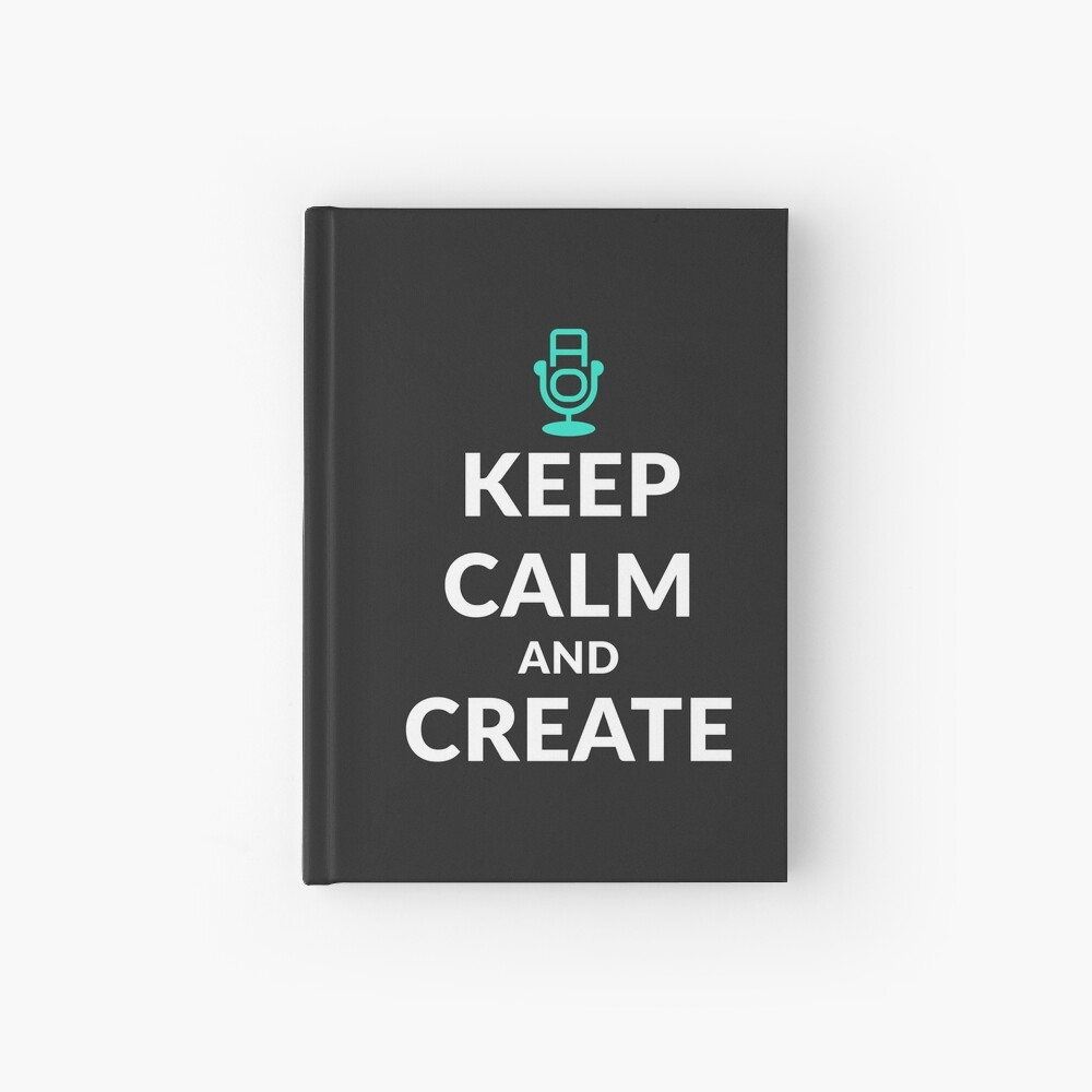 """Keep Calm and Create"" with That One Audition — Hardcover Journal Hardcover Journal"
