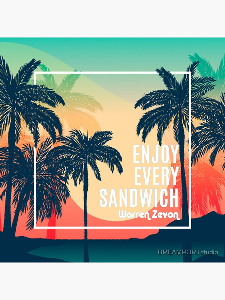 Enjoy Every Sandwich / Warren Zevon  by DREAMPORTstudio