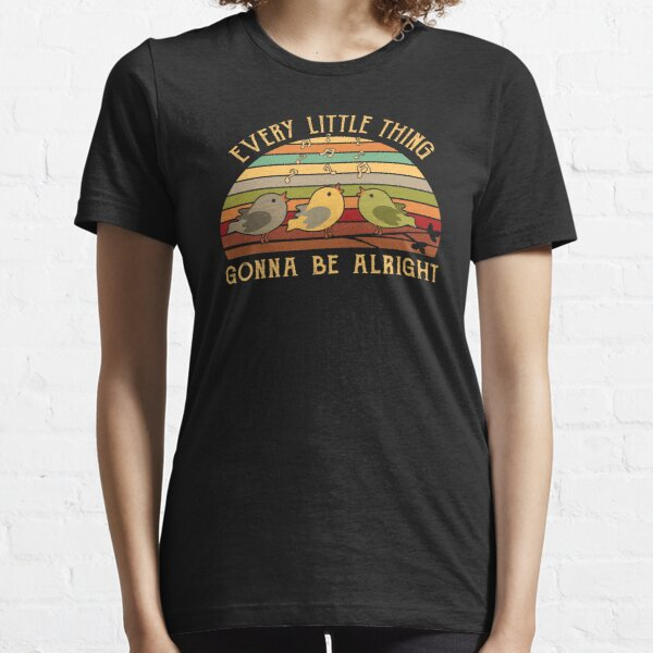 Every Little Thing Is Gonna Be Alright Bird T-Shirt  Essential T-Shirt