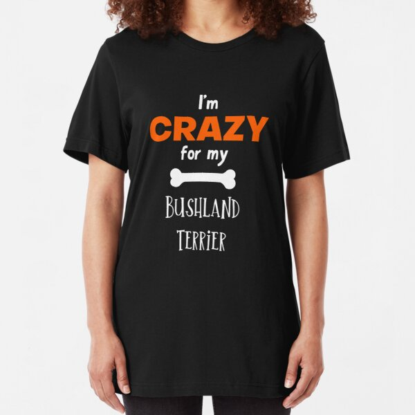 I'm Crazy For My Bushland Terrier - Bushland Terrier Gift Idea Slim Fit T-Shirt