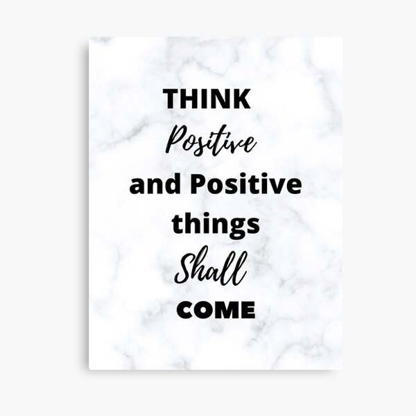 Think Positive and positive things shall come Canvas Print