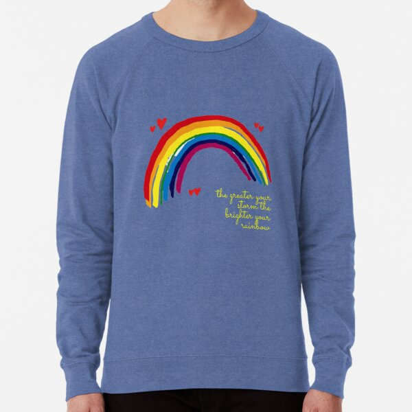 the greater your storm the brighter your rainbow Lightweight Sweatshirt
