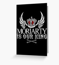 Moriarty Is Our King! Greeting Card