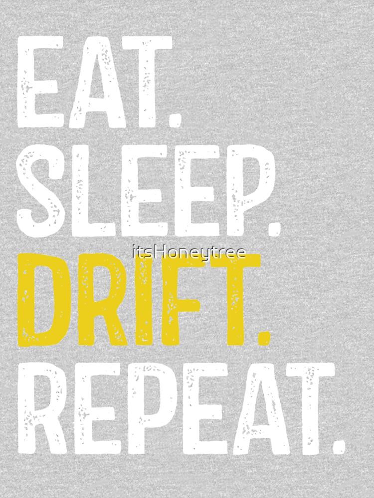 Eat Sleep Drift Repeat by itsHoneytree