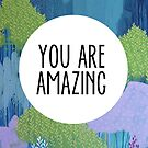 You Are Amazing  by ClairBremner