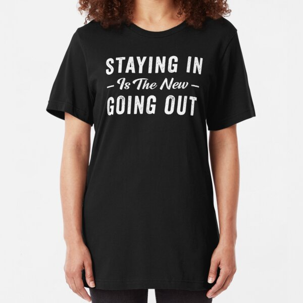 Staying In Is The New Going Out Slim Fit T-Shirt