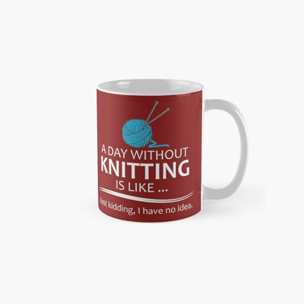 Knitting Gifts for Knitters - A Day Without Knitting Funny Gag Gift Ideas for Knitter & Crochet Yarn Lovers Classic Mug