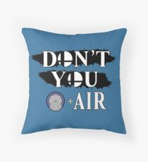 Don't You D+Air Throw Pillow