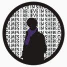 I believe in Sherlock Holmes by flaminska