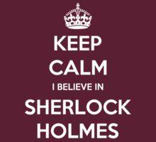 KEEP CALM I BELIEVE IN SHERLOCK HOLMES