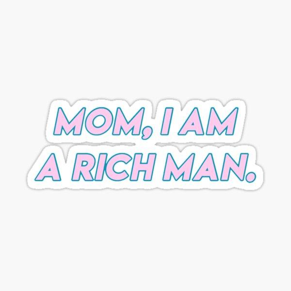 cher mom, i am a rich man Sticker