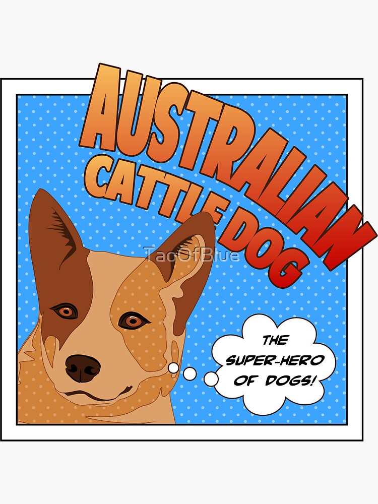 Australian Cattle Dog - The Super-Hero Of Dogs by TaoOfBlue