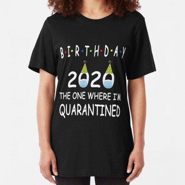 Birthday 2020 Quarantined funny Gift Idea Social Distancing Slim Fit T-Shirt