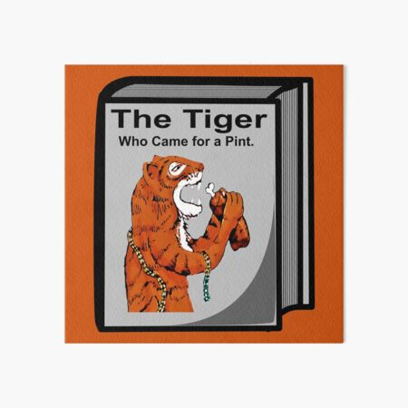 The Tiger Who Came for a Pint, Book Version. Art Board Print