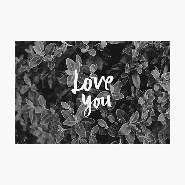 Love you       Photographic Print