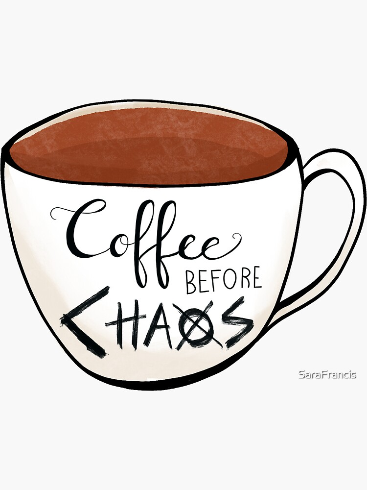 Coffee before Chaos  by SaraFrancis