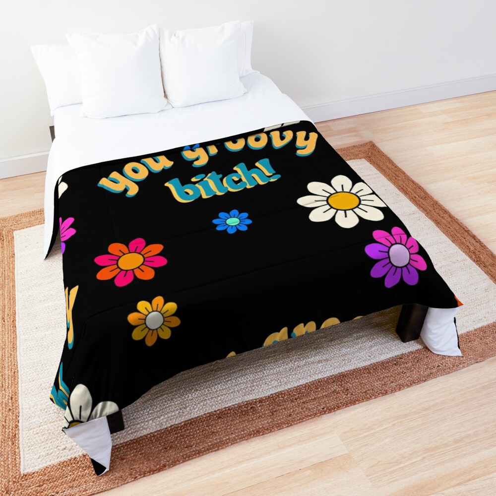 YOU GROOVY B*TCH! Comforter