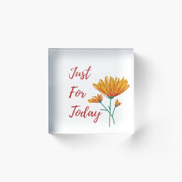 Just For Today Recovery Quote With Flower Acrylic Block