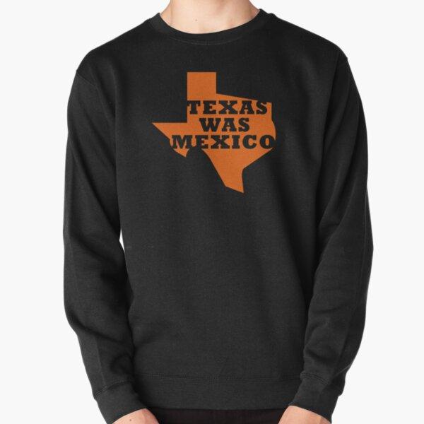 Texas Was Mexico Pullover Sweatshirt