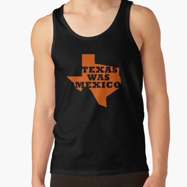 Texas Was Mexico Tank Top