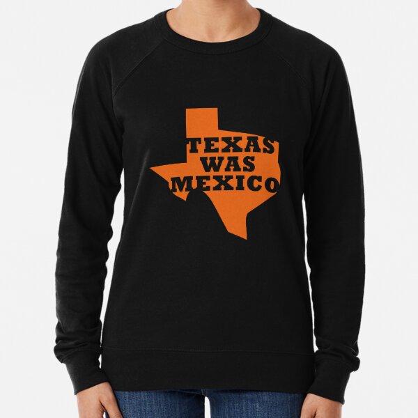Texas Was Mexico Lightweight Sweatshirt